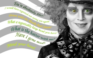 Picture borrowed from: http://images2.fanpop.com/image/photos/10800000/Mad-hatter-quotes-mad-hatter-johnny-depp-10826999-1280-800.jpg Copyright remains that of the original owner.